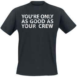 You're Only As Good As Your Crew